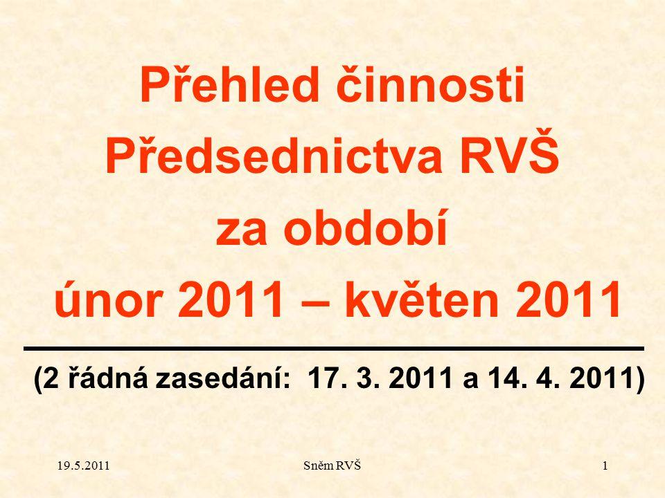 19.5.2011Sněm RVŠ1 Přehled činnosti Předsednictva RVŠ za období únor 2011 – květen 2011 (2 řádná zasedání: 17. 3. 2011 a 14. 4. 2011)
