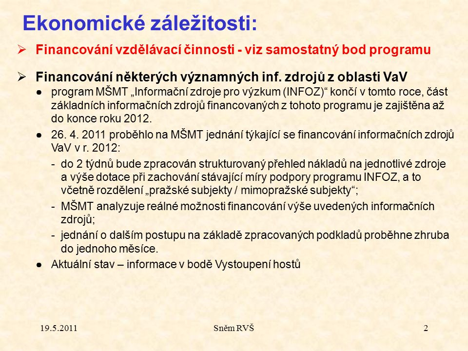 19.5.2011Sněm RVŠ2 Ekonomické záležitosti:  Financování vzdělávací činnosti - viz samostatný bod programu  Financování některých významných inf. zdr