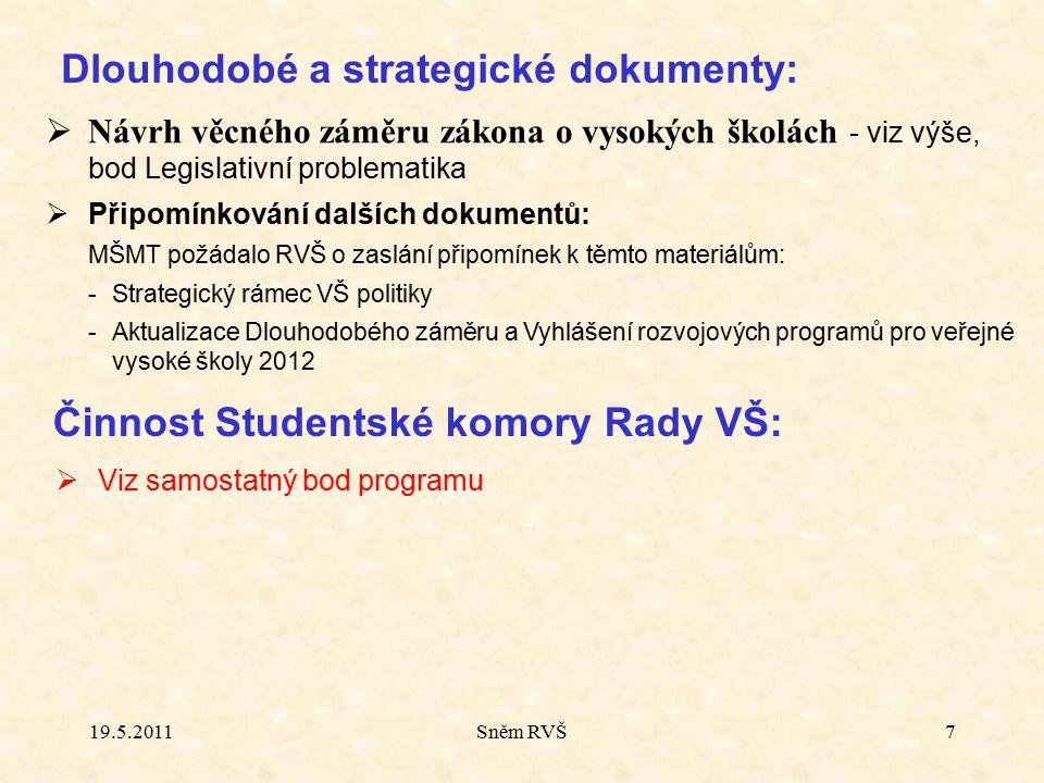 Sněm RVŠ7 Dlouhodobé a strategické dokumenty:  Návrh věcného záměru zákona o vysokých školách - viz výše, bod Legislativní problematika  Připomínkov