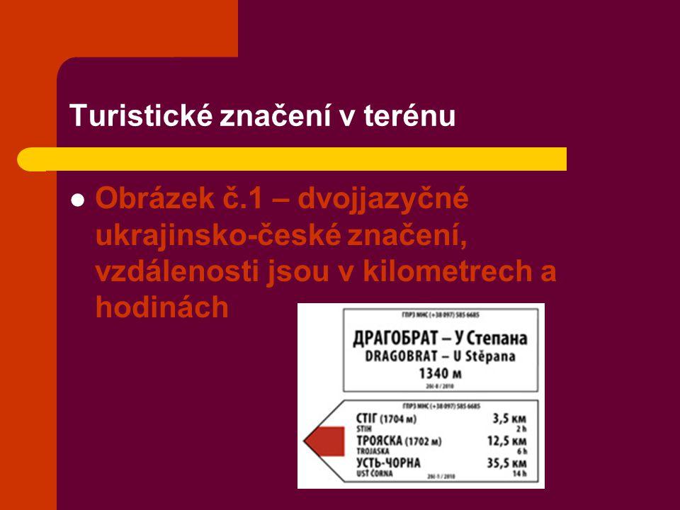 Turistické značení v terénu Obrázek č.1 – dvojjazyčné ukrajinsko-české značení, vzdálenosti jsou v kilometrech a hodinách