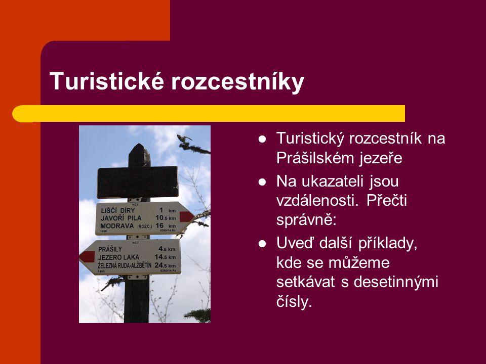 Turistické rozcestníky Turistický rozcestník na Prášilském jezeře Na ukazateli jsou vzdálenosti. Přečti správně: Uveď další příklady, kde se můžeme se