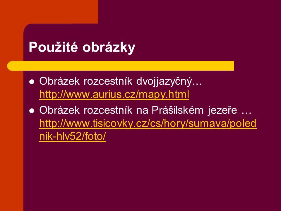 Použité obrázky Obrázek rozcestník dvojjazyčný… http://www.aurius.cz/mapy.html http://www.aurius.cz/mapy.html Obrázek rozcestník na Prášilském jezeře