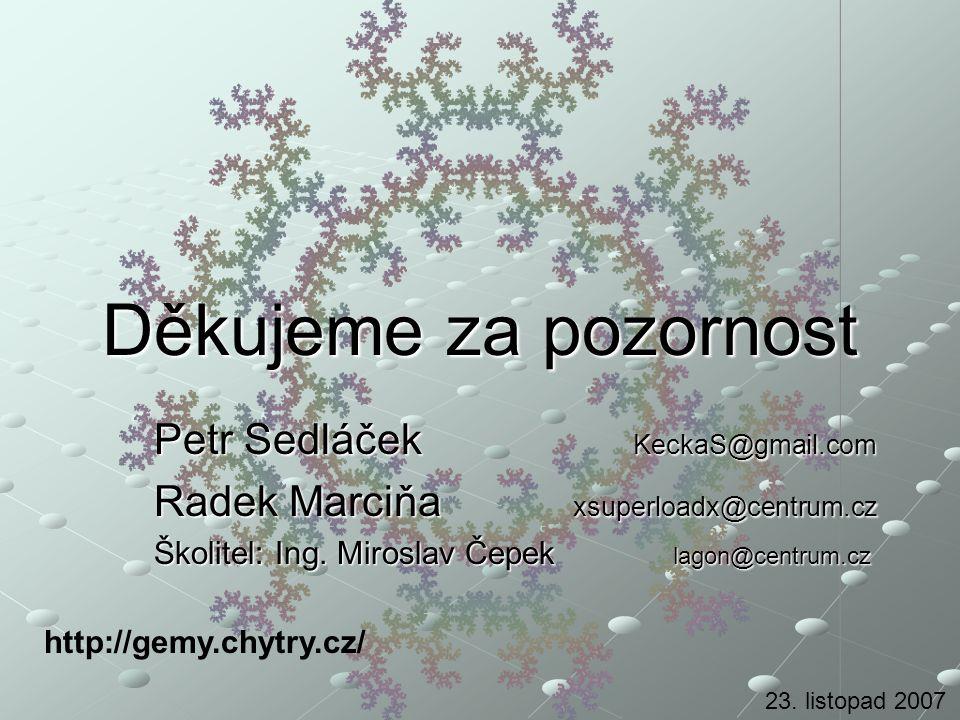 Děkujeme za pozornost Petr Sedláček KeckaS@gmail.com Radek Marciňa xsuperloadx@centrum.cz Školitel: Ing. Miroslav Čepek lagon@centrum.cz 23. listopad