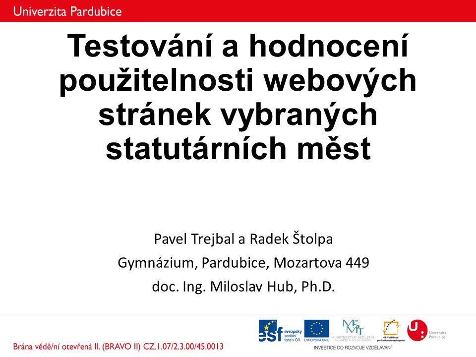 Testování a hodnocení použitelnosti webových stránek vybraných statutárních měst Pavel Trejbal a Radek Štolpa Gymnázium, Pardubice, Mozartova 449 doc.