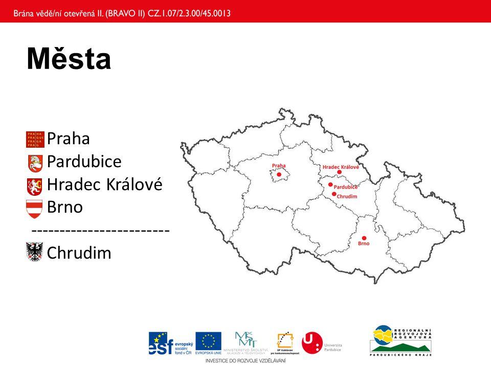 Města Praha Pardubice Hradec Králové Brno ------------------------ Chrudim