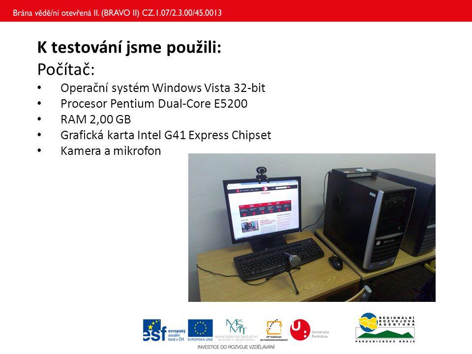 K testování jsme použili: Počítač: Operační systém Windows Vista 32-bit Procesor Pentium Dual-Core E5200 RAM 2,00 GB Grafická karta Intel G41 Express