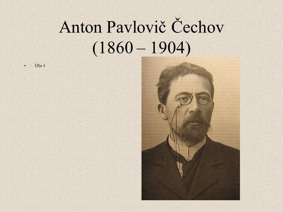 Anton Pavlovič Čechov (1860 – 1904) Obr.4