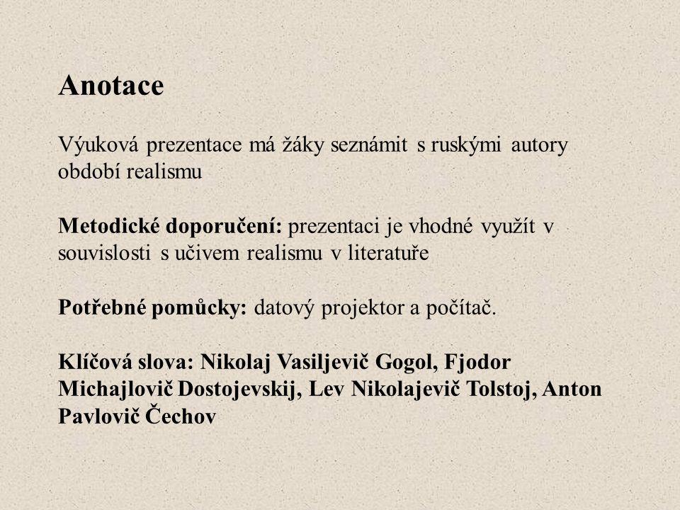 Anotace Výuková prezentace má žáky seznámit s ruskými autory období realismu Metodické doporučení: prezentaci je vhodné využít v souvislosti s učivem realismu v literatuře Potřebné pomůcky: datový projektor a počítač.