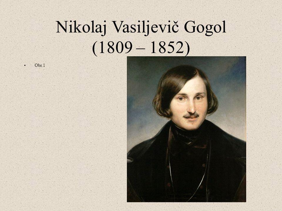 Nikolaj Vasiljevič Gogol (1809 – 1852) Obr.1