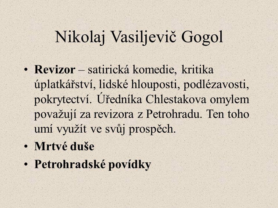 Nikolaj Vasiljevič Gogol Revizor – satirická komedie, kritika úplatkářství, lidské hlouposti, podlézavosti, pokrytectví.