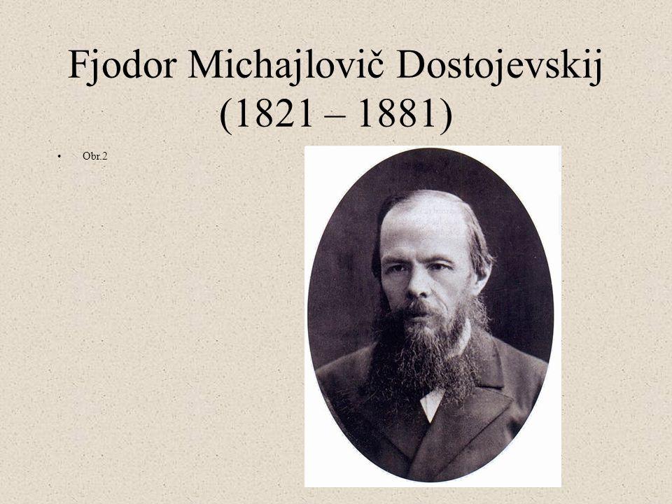 Fjodor Michajlovič Dostojevskij (1821 – 1881) Obr.2
