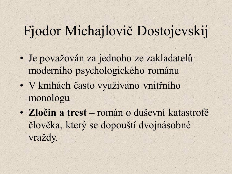 Fjodor Michajlovič Dostojevskij Je považován za jednoho ze zakladatelů moderního psychologického románu V knihách často využíváno vnitřního monologu Zločin a trest – román o duševní katastrofě člověka, který se dopouští dvojnásobné vraždy.