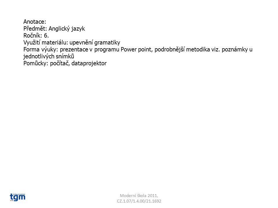 Anotace: Předmět: Anglický jazyk Ročník: 6. Využití materiálu: upevnění gramatiky Forma výuky: prezentace v programu Power point, podrobnější metodika