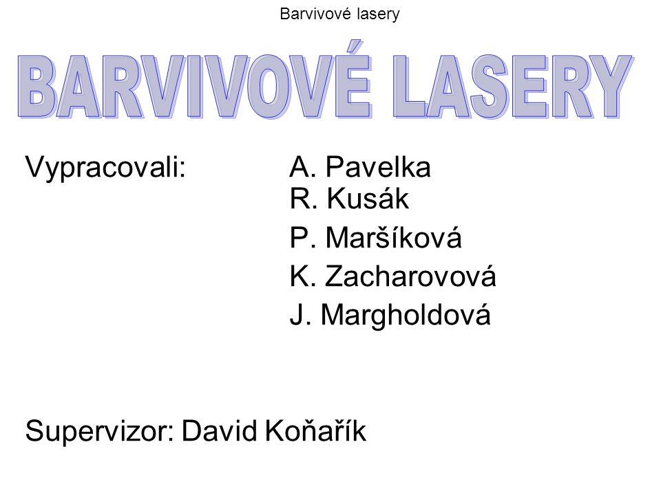 Barvivové lasery Vypracovali: A. Pavelka R. Kusák P. Maršíková K. Zacharovová J. Margholdová Supervizor: David Koňařík