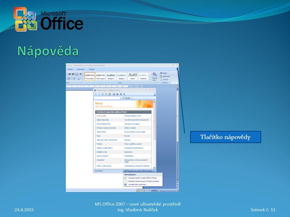 24.4.2015Snímek č. 11 MS Office 2007 – nové uživatelské prostředí Ing.