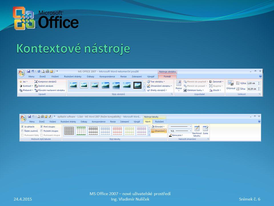 24.4.2015Snímek č. 6 MS Office 2007 – nové uživatelské prostředí Ing. Vladimír Nulíček