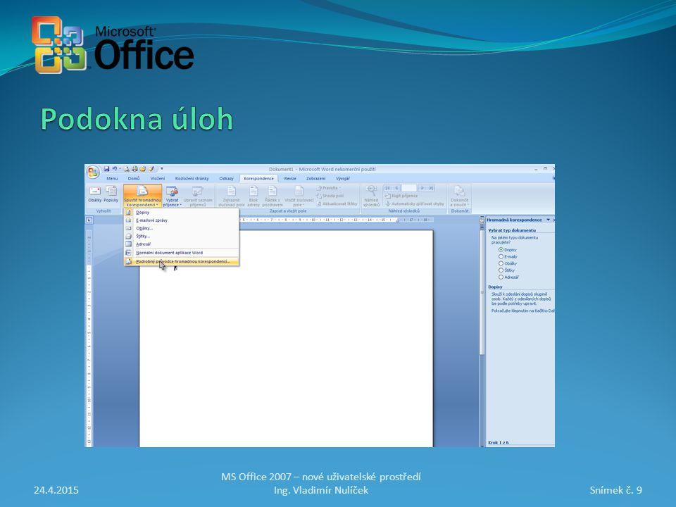 24.4.2015Snímek č. 9 MS Office 2007 – nové uživatelské prostředí Ing. Vladimír Nulíček