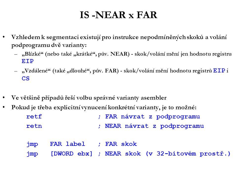 """IS -NEAR x FAR Vzhledem k segmentaci existují pro instrukce nepodmíněných skoků a volání podprogramu dvě varianty: –""""Blízké (nebo také """"krátké , pův."""