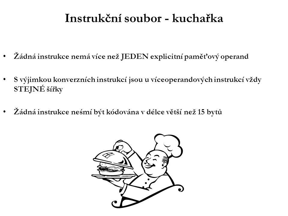 Instrukční soubor - kuchařka Žádná instrukce nemá více než JEDEN explicitní paměťový operand S výjimkou konverzních instrukcí jsou u víceoperandových instrukcí vždy STEJNÉ šířky Žádná instrukce neśmí být kódována v délce větší než 15 bytů