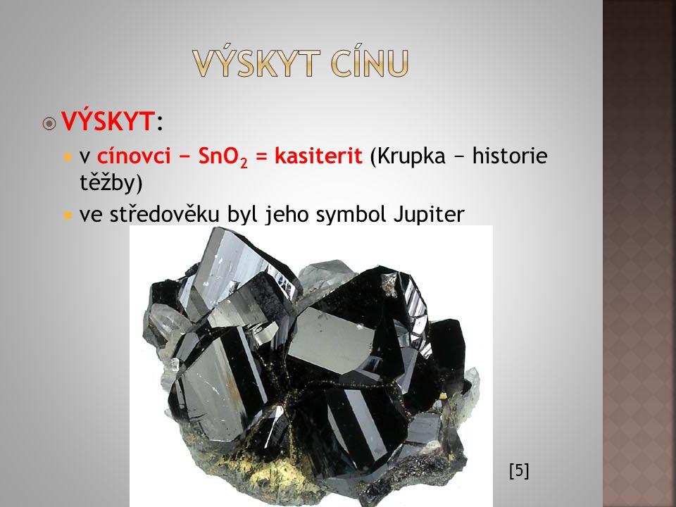  VÝSKYT:  v cínovci − SnO 2 = kasiterit (Krupka − historie těžby)  ve středověku byl jeho symbol Jupiter [5]