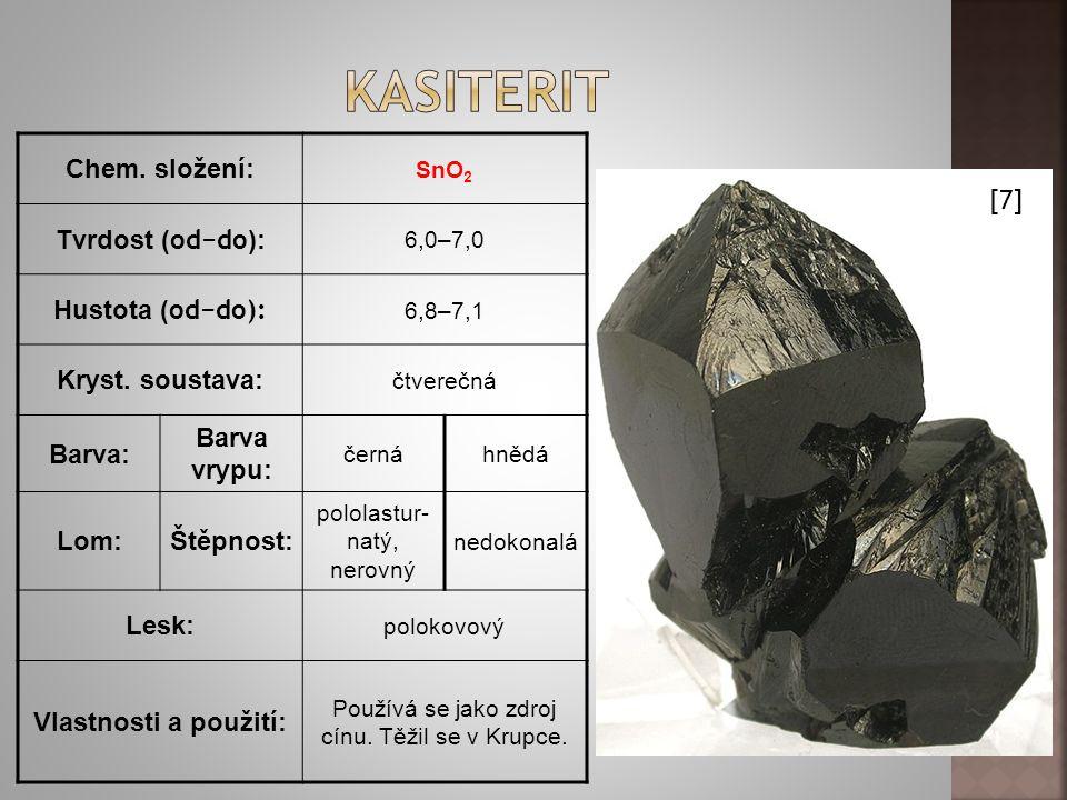Chem.složení: SnO 2 Tvrdost ( od−do ): 6,0–7,0 Hustota ( od−do): 6,8–7,1 Kryst.