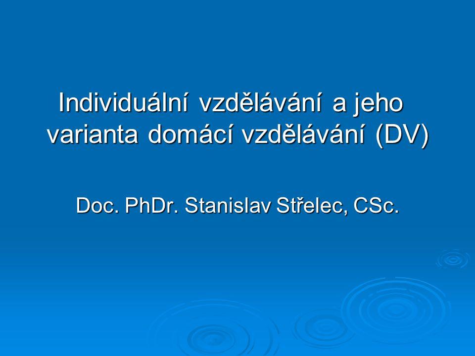 Individuální vzdělávání a jeho varianta domácí vzdělávání (DV) Individuální vzdělávání a jeho varianta domácí vzdělávání (DV) Doc.