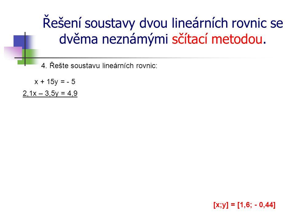 Řešení soustavy dvou lineárních rovnic se dvěma neznámými sčítací metodou. 4. Řešte soustavu lineárních rovnic: x + 15y = - 5 2,1x – 3,5y = 4,9 [x;y]