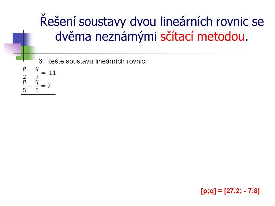 Řešení soustavy dvou lineárních rovnic se dvěma neznámými sčítací metodou. 6. Řešte soustavu lineárních rovnic: [p;q] = [27,2; - 7,8]