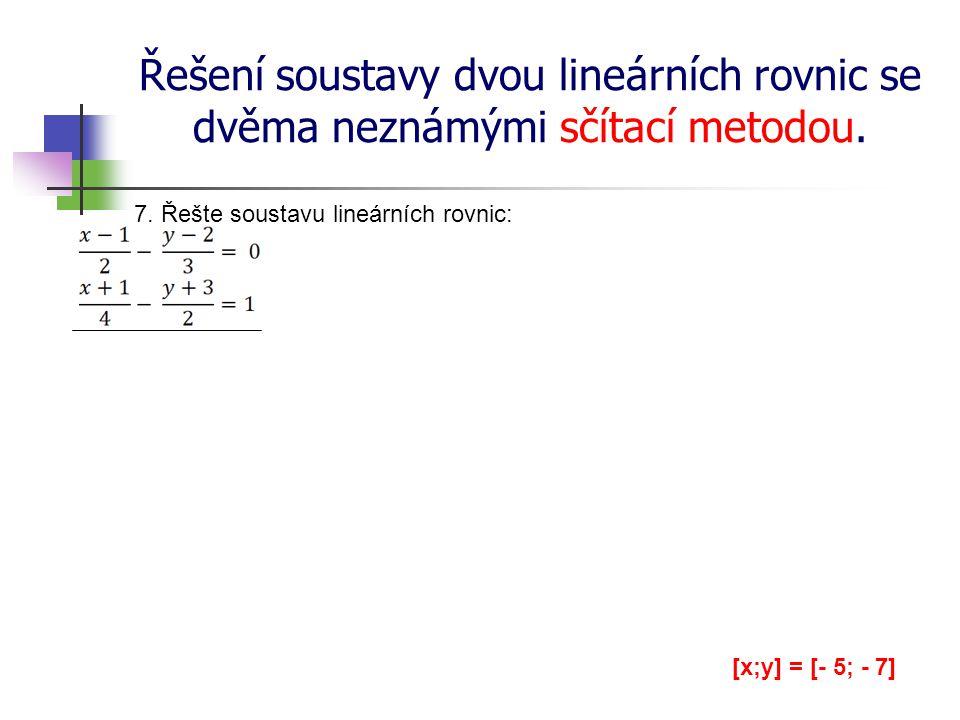 Řešení soustavy dvou lineárních rovnic se dvěma neznámými sčítací metodou. 7. Řešte soustavu lineárních rovnic: [x;y] = [- 5; - 7]