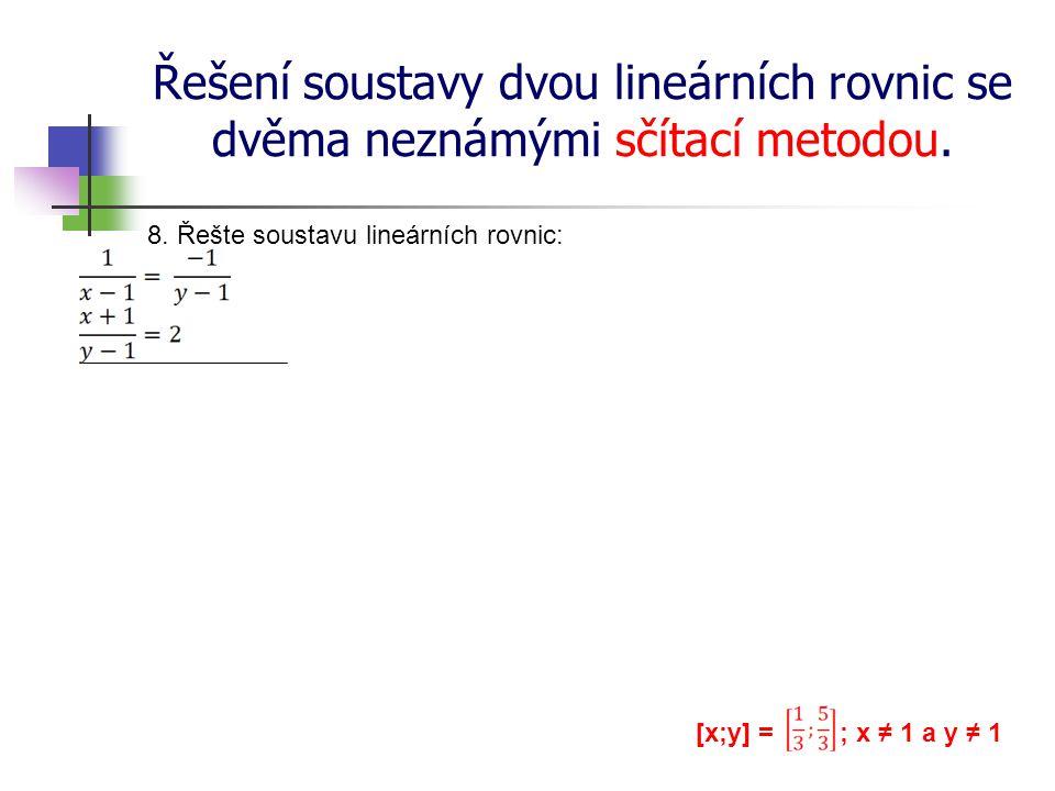 Řešení soustavy dvou lineárních rovnic se dvěma neznámými sčítací metodou. 8. Řešte soustavu lineárních rovnic: [x;y] = ; x ≠ 1 a y ≠ 1