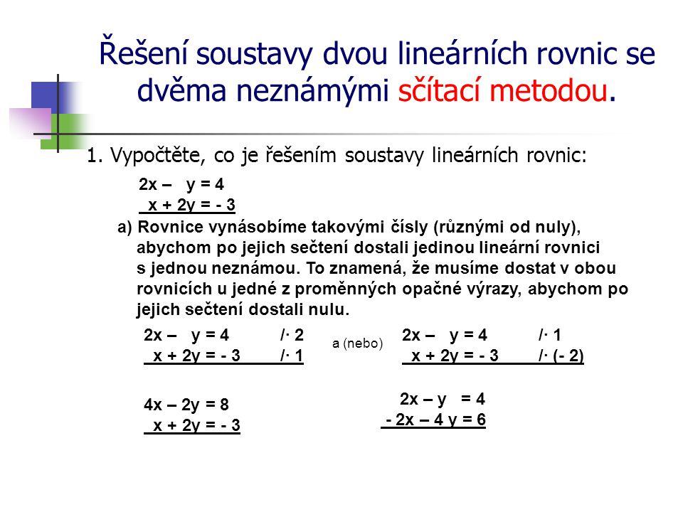 Řešení soustavy dvou lineárních rovnic se dvěma neznámými sčítací metodou. 1. Vypočtěte, co je řešením soustavy lineárních rovnic: a) Rovnice vynásobí