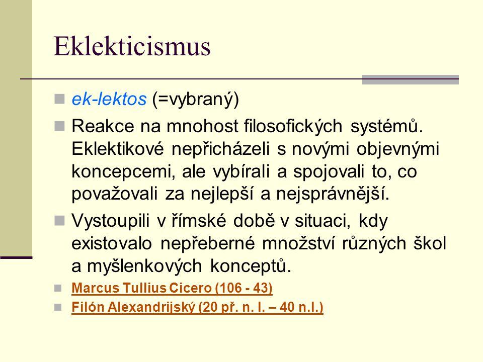 Eklekticismus ek-lektos (=vybraný) Reakce na mnohost filosofických systémů. Eklektikové nepřicházeli s novými objevnými koncepcemi, ale vybírali a spo