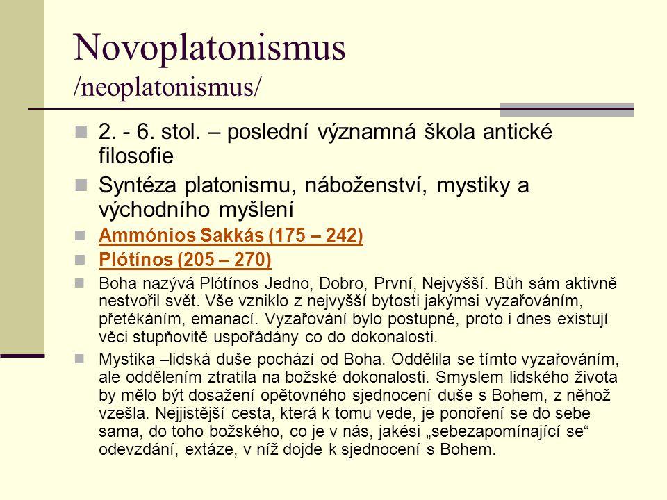 Novoplatonismus /neoplatonismus/ 2. - 6. stol. – poslední významná škola antické filosofie Syntéza platonismu, náboženství, mystiky a východního myšle