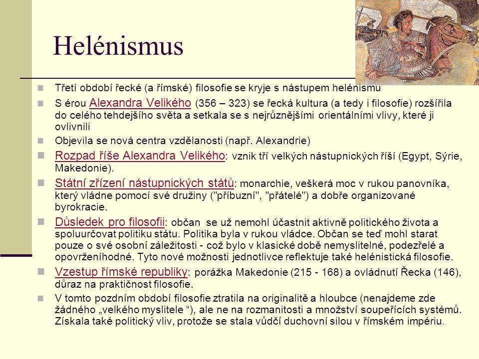 Helénismus Třetí období řecké (a římské) filosofie se kryje s nástupem helénismu S érou Alexandra Velikého (356 – 323) se řecká kultura (a tedy i filo