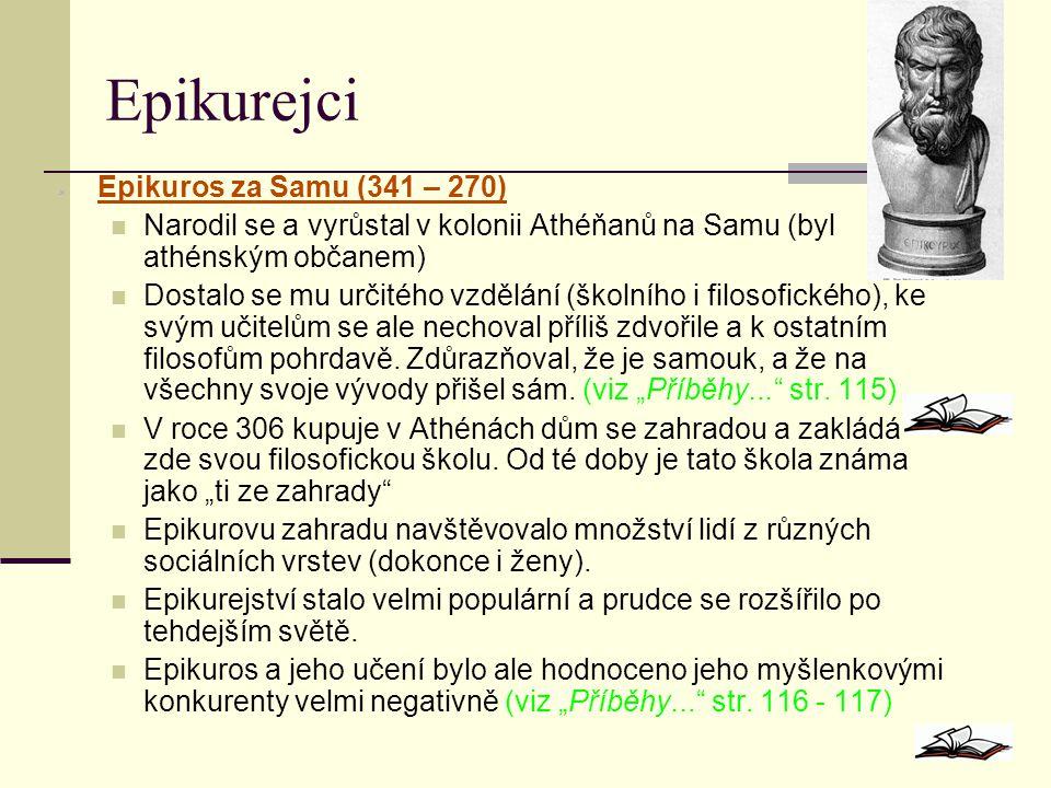 Epikurejci  Epikuros za Samu (341 – 270) Narodil se a vyrůstal v kolonii Athéňanů na Samu (byl athénským občanem) Dostalo se mu určitého vzdělání (