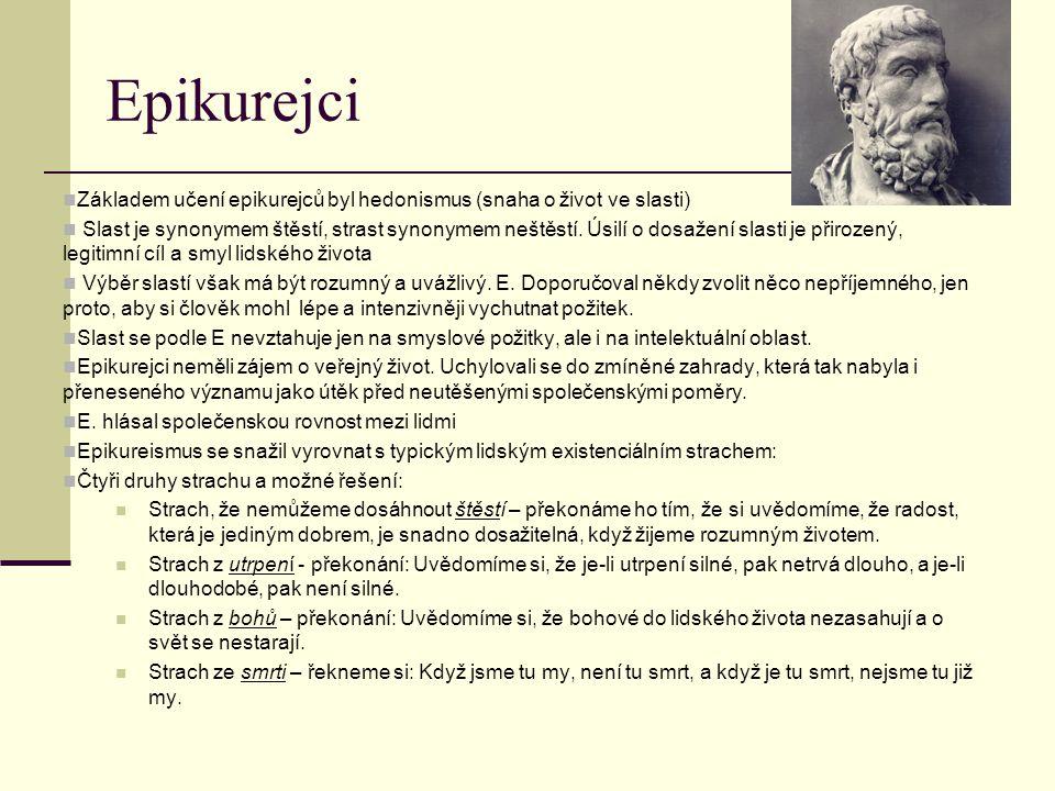 Epikurejci Základem učení epikurejců byl hedonismus (snaha o život ve slasti) Slast je synonymem štěstí, strast synonymem neštěstí. Úsilí o dosažení