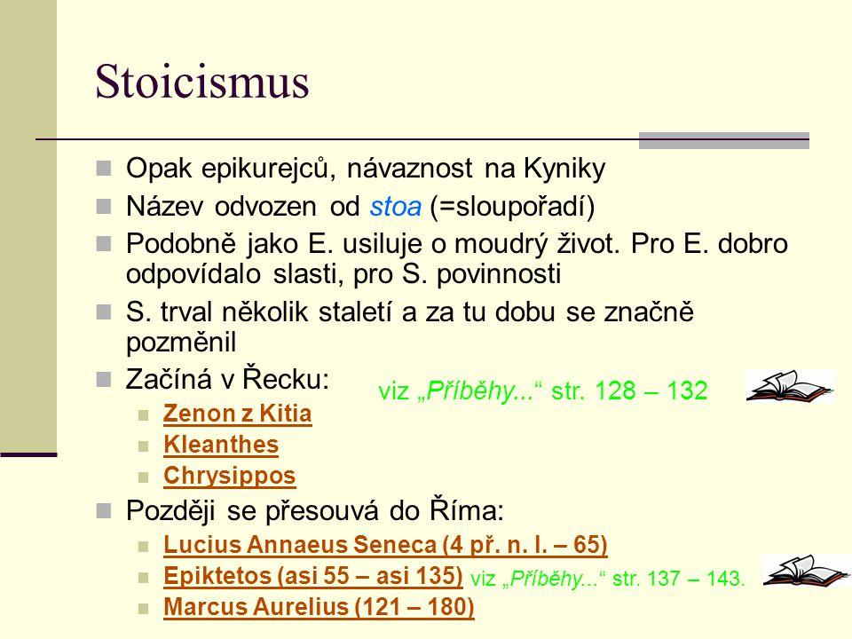 Stoicismus Opak epikurejců, návaznost na Kyniky Název odvozen od stoa (=sloupořadí) Podobně jako E. usiluje o moudrý život. Pro E. dobro odpovídalo sl