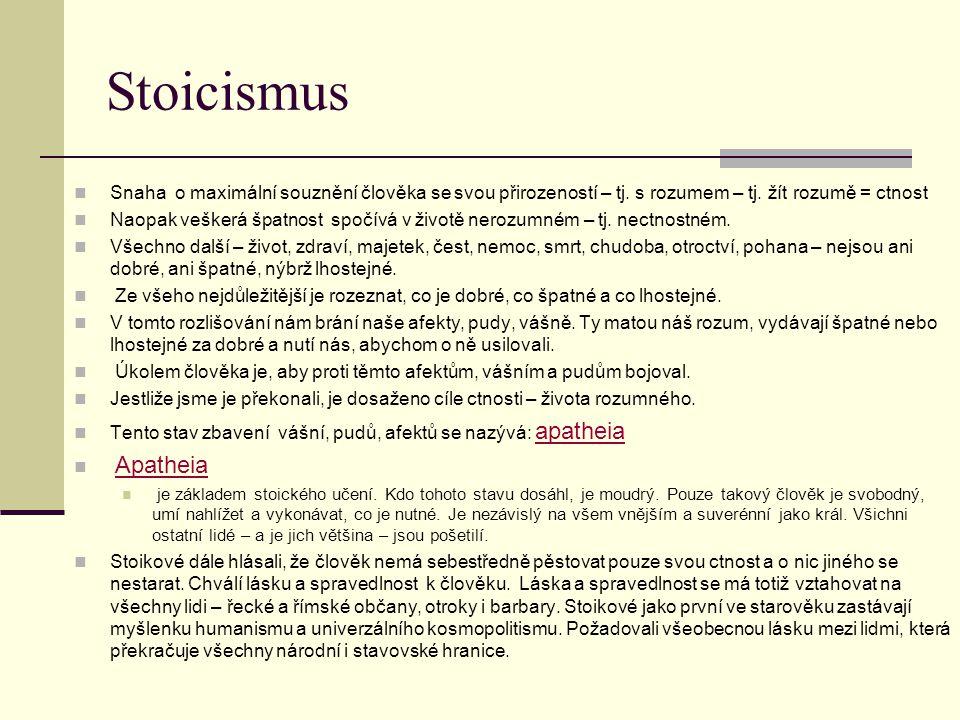 Stoicismus Snaha o maximální souznění člověka se svou přirozeností – tj. s rozumem – tj. žít rozumě = ctnost Naopak veškerá špatnost spočívá v životě