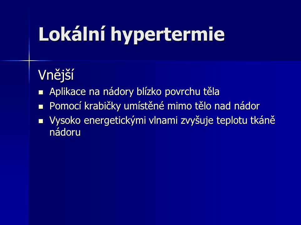 Metody hypertermie Lokální hypertermie Lokální hypertermie Oblastní hypertermie Oblastní hypertermie Hypertermie na celé tělo Hypertermie na celé tělo