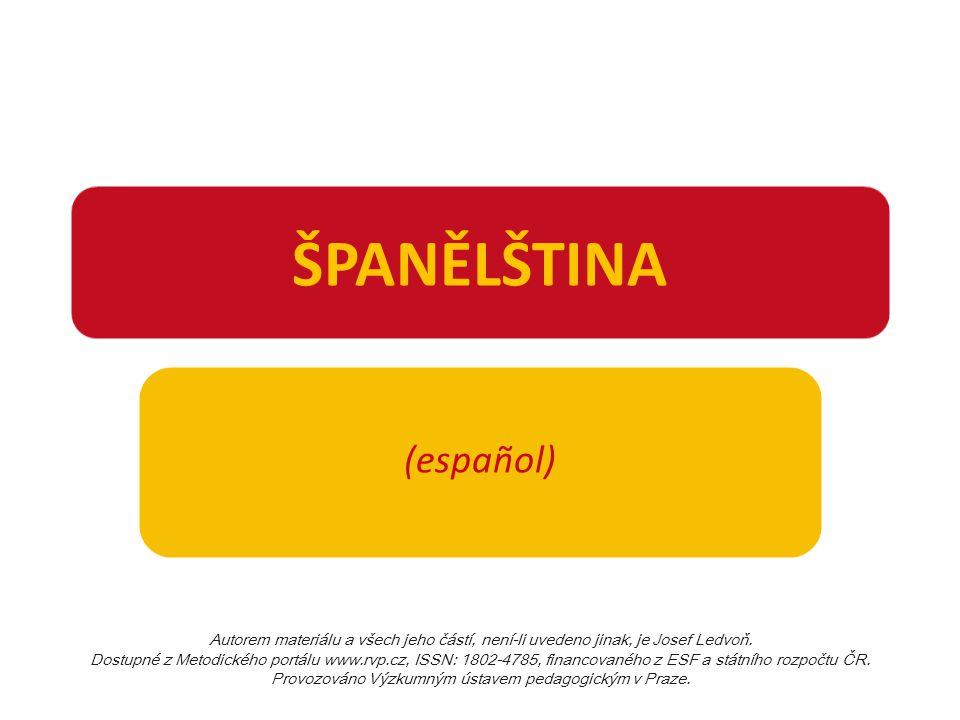 ŠPANĚLŠTINA (español) Autorem materiálu a všech jeho částí, není-li uvedeno jinak, je Josef Ledvoň.