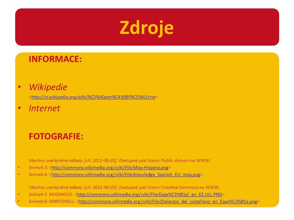 INFORMACE: Wikipedie http://cs.wikipedia.org/wiki/%C5%A0pan%C4%9Bl%C5%A1tina Internet FOTOGRAFIE: Všechny uveřejněné odkazy [cit.