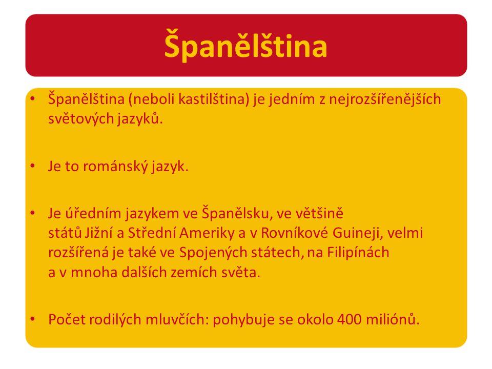 Španělština Španělština (neboli kastilština) je jedním z nejrozšířenějších světových jazyků.