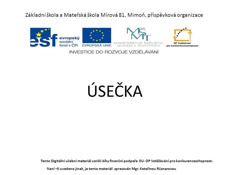 Základní škola a Mateřská škola Mírová 81, Mimoň, příspěvková organizace ÚSEČKA Tento Digitální učební materiál vznikl díky finanční podpoře EU- OP Vzdělávání pro konkurenceschopnost.