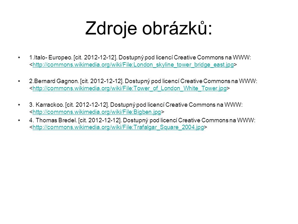 Zdroje obrázků: 1.Italo- Europeo. [cit. 2012-12-12]. Dostupný pod licencí Creative Commons na WWW: http://commons.wikimedia.org/wiki/File:London_skyli
