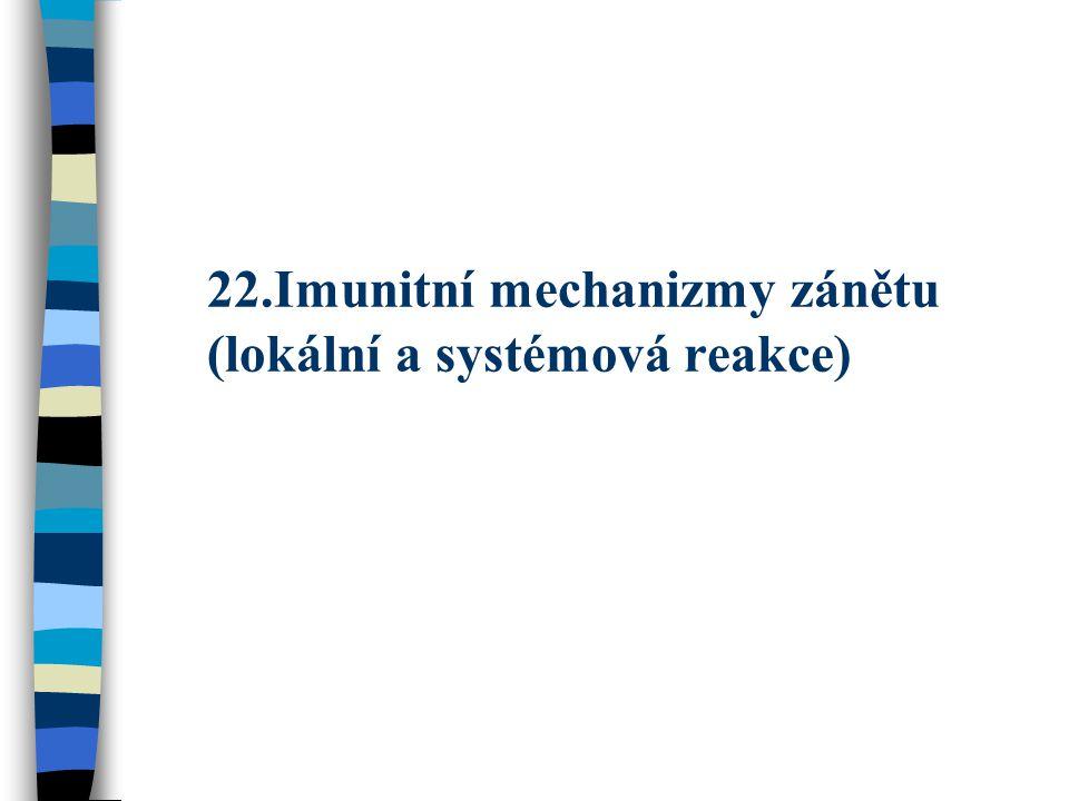 22.Imunitní mechanizmy zánětu (lokální a systémová reakce)