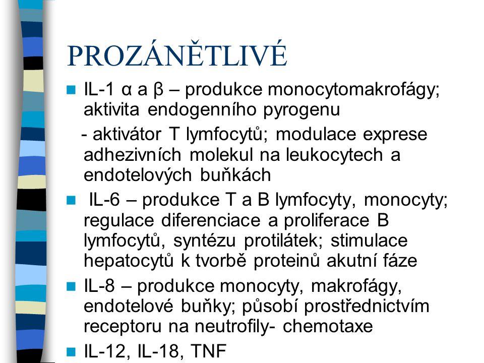 PROZÁNĚTLIVÉ IL-1 α a β – produkce monocytomakrofágy; aktivita endogenního pyrogenu - aktivátor T lymfocytů; modulace exprese adhezivních molekul na l