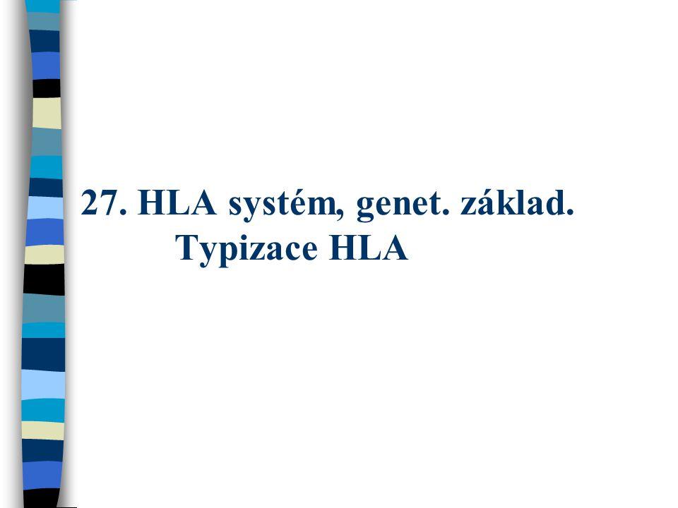 27. HLA systém, genet. základ. Typizace HLA
