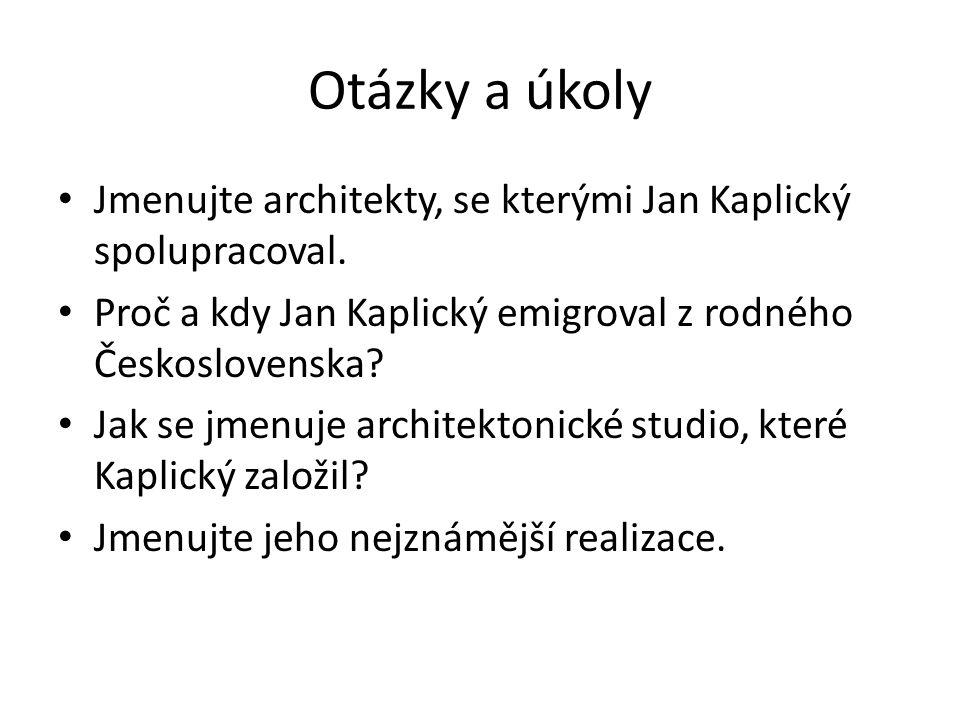 Otázky a úkoly Jmenujte architekty, se kterými Jan Kaplický spolupracoval. Proč a kdy Jan Kaplický emigroval z rodného Československa? Jak se jmenuje