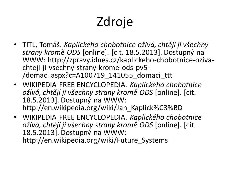 Zdroje TITL, Tomáš. Kaplického chobotnice ožívá, chtějí ji všechny strany kromě ODS [online]. [cit. 18.5.2013]. Dostupný na WWW: http://zpravy.idnes.c