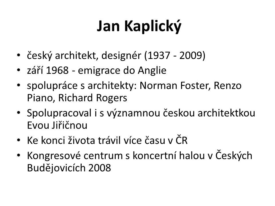 Jan Kaplický český architekt, designér (1937 - 2009) září 1968 - emigrace do Anglie spolupráce s architekty: Norman Foster, Renzo Piano, Richard Roger